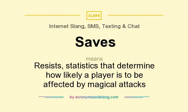 What does Saves mean? It stands for Resists, statistics that determine how likely a player is to be affected by magical attacks