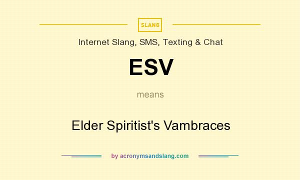 What does ESV mean? It stands for Elder Spiritist`s Vambraces
