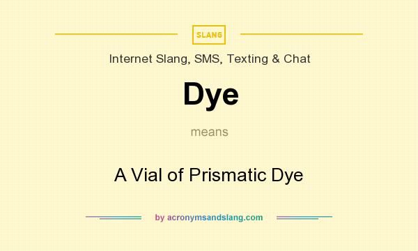 What does Dye mean? It stands for A Vial of Prismatic Dye