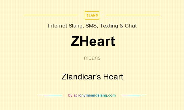 What does ZHeart mean? It stands for Zlandicar`s Heart