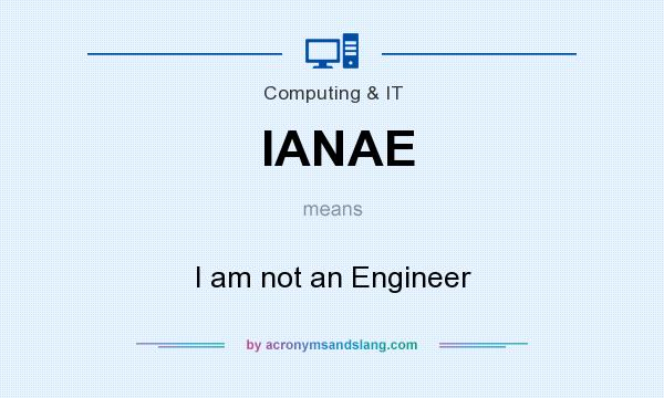 What does IANAE mean? It stands for I am not an Engineer