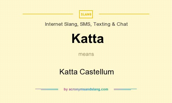 What does Katta mean? It stands for Katta Castellum