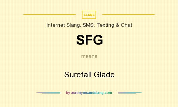 What does SFG mean? It stands for Surefall Glade