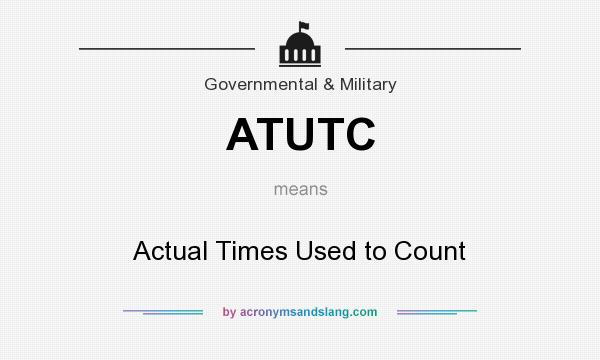 What does ATUTC mean? It stands for Actual Times Used to Count