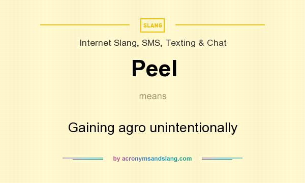What does Peel mean? It stands for Gaining agro unintentionally