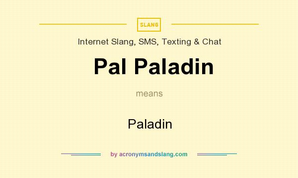 What does Pal Paladin mean? It stands for Paladin