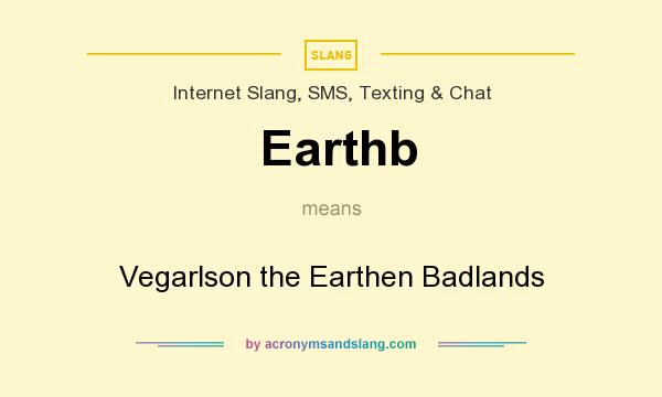 What does Earthb mean? It stands for Vegarlson the Earthen Badlands