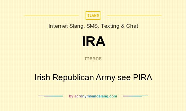What does IRA mean? It stands for Irish Republican Army see PIRA