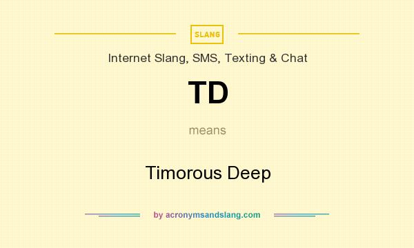 What does TD mean? It stands for Timorous Deep