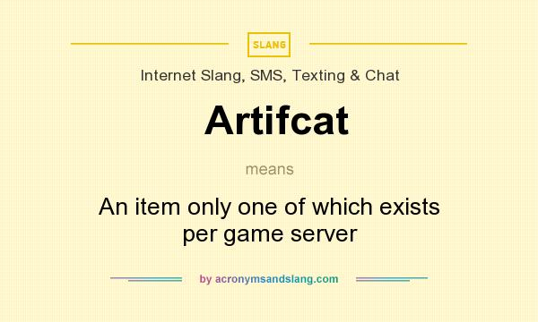 What does Artifcat mean? It stands for An item only one of which exists per game server