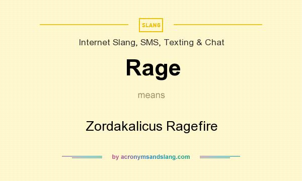 What does Rage mean? It stands for Zordakalicus Ragefire