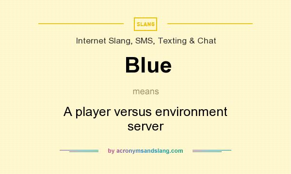 What does Blue mean? It stands for A player versus environment server