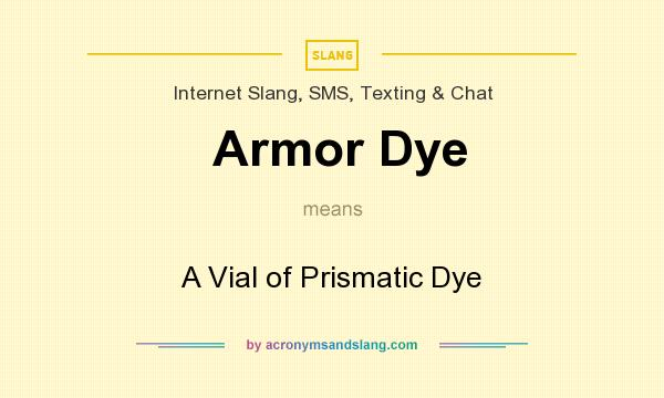 What does Armor Dye mean? It stands for A Vial of Prismatic Dye