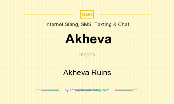 What does Akheva mean? It stands for Akheva Ruins