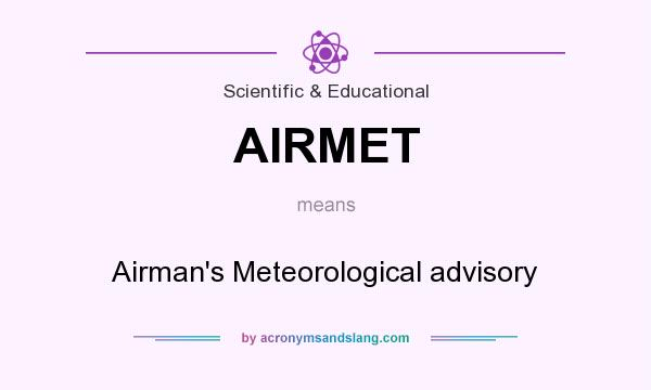 What does AIRMET mean? It stands for Airman`s Meteorological advisory