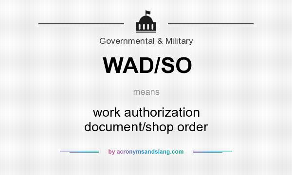 What does WAD/SO mean? It stands for work authorization document/shop order