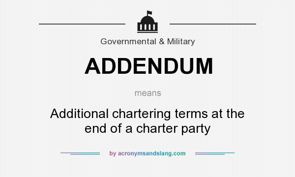 What does ADDENDUM mean? It stands for Additional chartering terms at the end of a charter party
