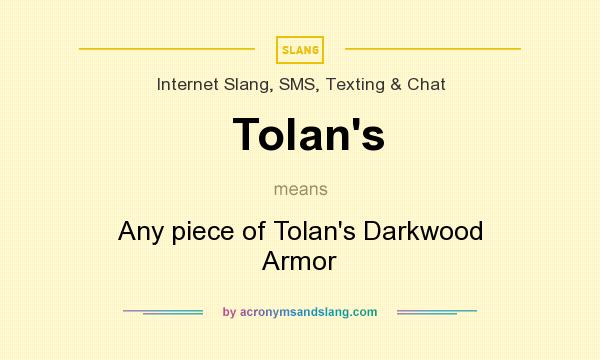 What does Tolan`s mean? It stands for Any piece of Tolan`s Darkwood Armor