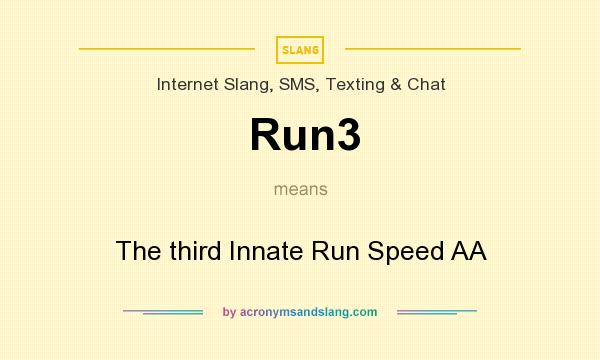 What does Run3 mean? It stands for The third Innate Run Speed AA