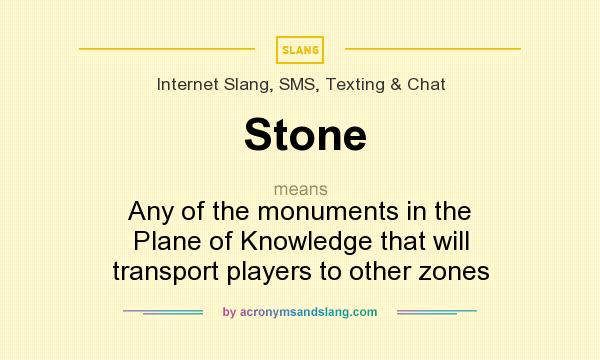 What does Stone mean? It stands for Any of the monuments in the Plane of Knowledge that will transport players to other zones