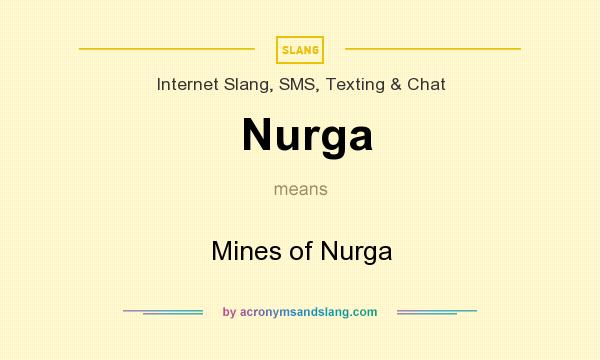What does Nurga mean? It stands for Mines of Nurga