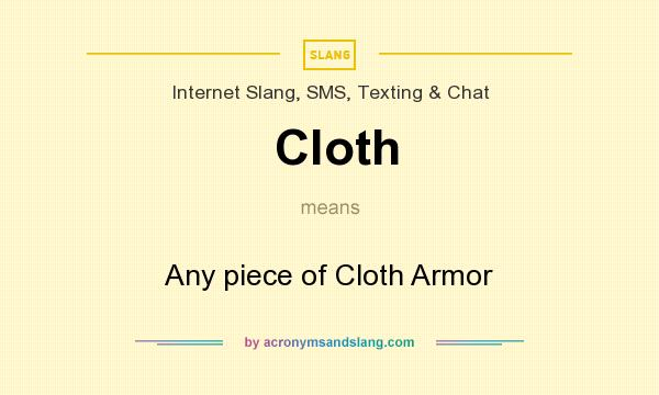 What does Cloth mean? It stands for Any piece of Cloth Armor