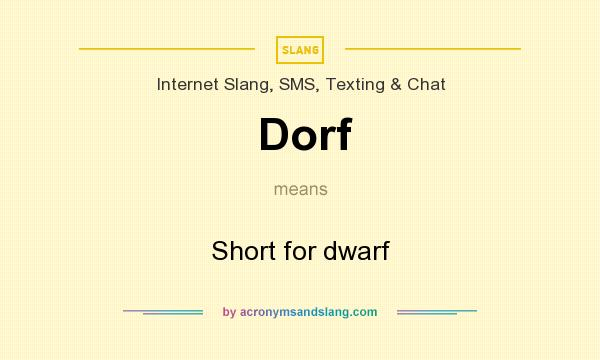 What does Dorf mean? It stands for Short for dwarf