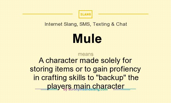 What does Mule mean? It stands for A character made solely for storing items or to gain profiency in crafting skills to backup the players main character