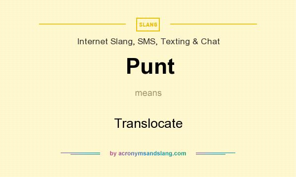 What does Punt mean? It stands for Translocate