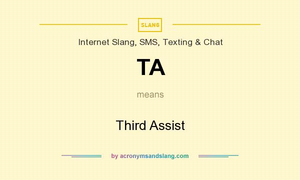 What does TA mean? It stands for Third Assist