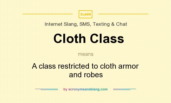 What does Cloth Class mean? It stands for A class restricted to cloth armor and robes