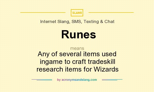 What does Runes mean? It stands for Any of several items used ingame to craft tradeskill research items for Wizards