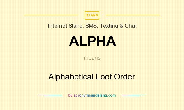 What does ALPHA mean? It stands for Alphabetical Loot Order