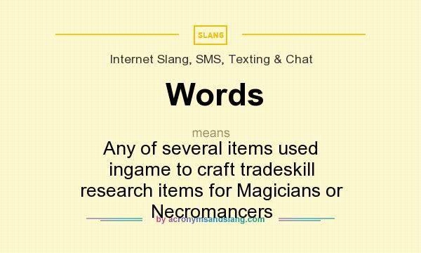 What does Words mean? It stands for Any of several items used ingame to craft tradeskill research items for Magicians or Necromancers