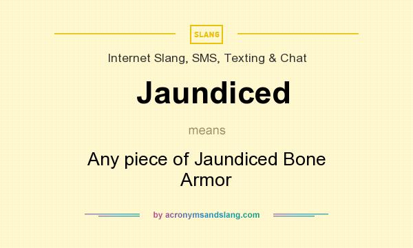 What does Jaundiced mean? It stands for Any piece of Jaundiced Bone Armor