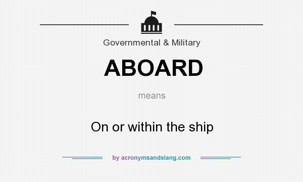 What does ABOARD mean? It stands for On or within the ship