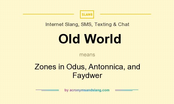 What does Old World mean? It stands for Zones in Odus, Antonnica, and Faydwer