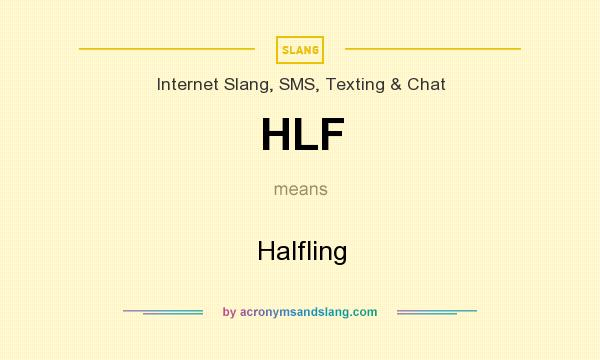 What does HLF mean? It stands for Halfling