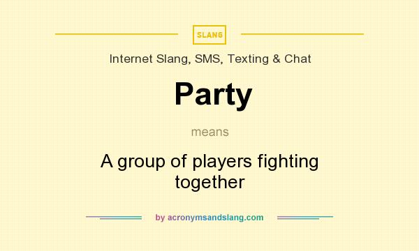 What does Party mean? It stands for A group of players fighting together