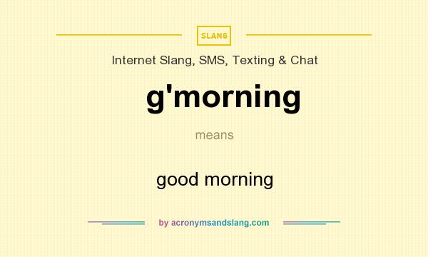 what does g`morning mean definition of g`morning g`morning  definition of g`morning g`morning stands for good morning by com