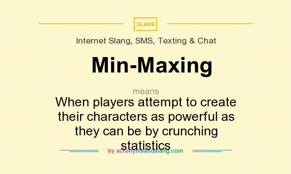 What does Min-Maxing mean? It stands for When players attempt to create their characters as powerful as they can be by crunching statistics