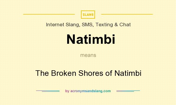 What does Natimbi mean? It stands for The Broken Shores of Natimbi