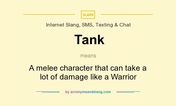 What does Tank mean? It stands for A melee character that can take a lot of damage like a Warrior