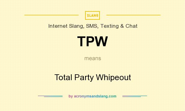 What does TPW mean? It stands for Total Party Whipeout