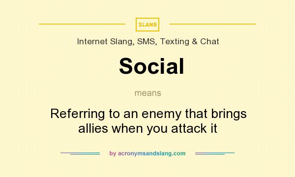 What does Social mean? It stands for Referring to an enemy that brings allies when you attack it