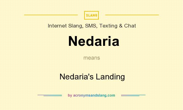 What does Nedaria mean? It stands for Nedaria`s Landing