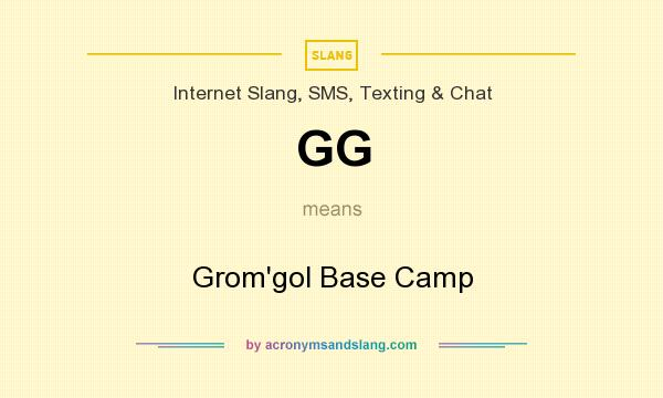What does GG mean? It stands for Grom`gol Base Camp