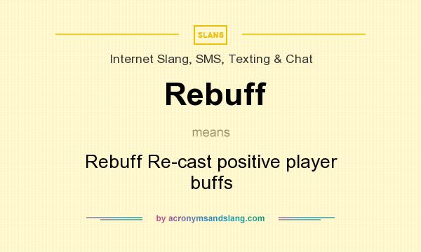 What does Rebuff mean? It stands for Rebuff Re-cast positive player buffs