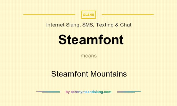 What does Steamfont mean? It stands for Steamfont Mountains