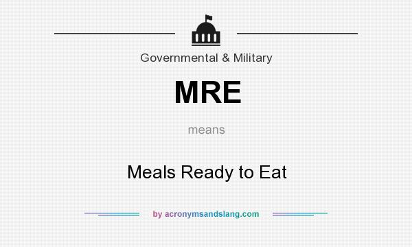 What does MRE mean? It stands for Meals Ready to Eat